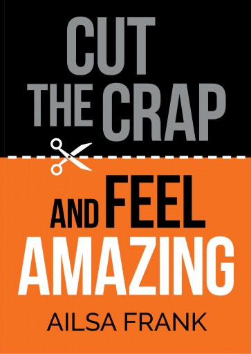 Cut the Crap and Feel AMAZING Book Cover
