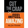 Cut the Crap and Feel Amazing (Paperback) Published by Hay House 'NEW'
